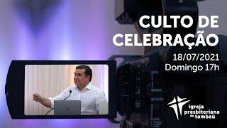 IPTambaú | Culto de Celebração das 17h (Transmissão Completa) | 18/07/2021