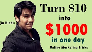 Turn $10 into $1000 in One Day | Explaining the potential of Online Marketing