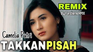 Takkan Pisah Remix - Camelia Putri x Ferdians RMX ( Cover)