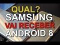 Qual Samsung vai receber Android 8 - Lista completa