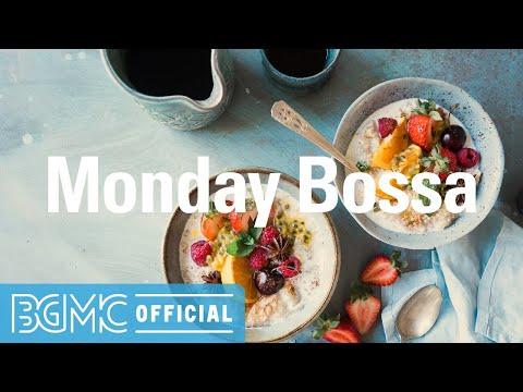 MONDAY BOSSA: Positive & Happy Morning Jazz Cafe Music - Background Music for Work, Study, Good Mood