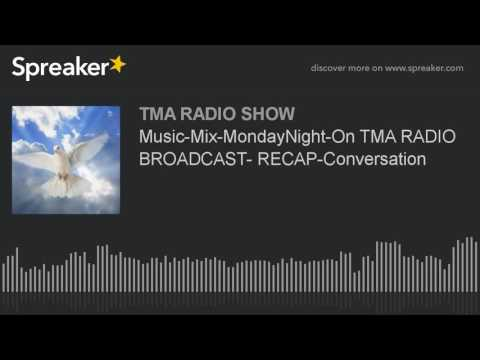 Music-Mix-MondayNight-On TMA RADIO BROADCAST- RECAP-Conversation