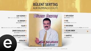 Ağlama Annem (Bülent Serttaş) Official Audio #ağlamaannem #bülentserttaş - Esen Müzik
