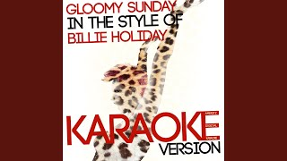 Gloomy Sunday (In the Style of Billie Holiday) (Karaoke Version)