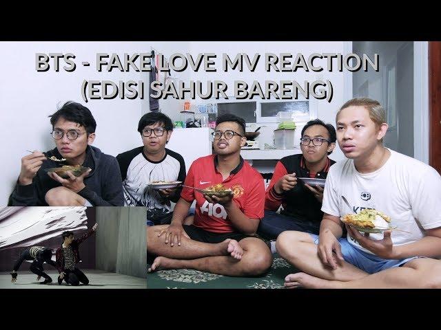 CINTAMU PALSU DEK   BTS - FAKE LOVE MV REACTION EDISI SAHUR BARENG