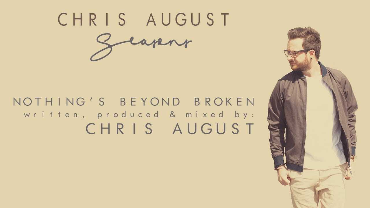 chris-august-nothing-s-beyond-broken-official-lyric-video-chrisaugustmusic
