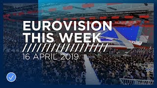 Eurovision This Week 16 April 2019