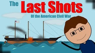 The Surprising Last shots of the American Civil War