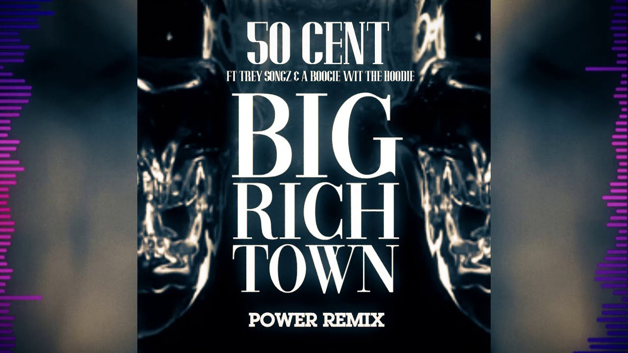 50 Cent Big Rich Town Remix Feat Trey Songz A Boogie Wit