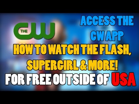 How To Watch CW Shows Outside Of America! - Watch The Flash, Supergirl, Arrow, Legends For Free!