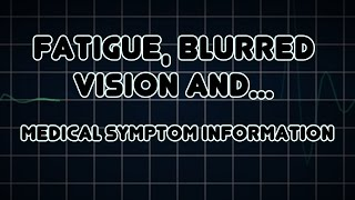Fatigue, Blurred vision and Polyuria (Medical Symptom)