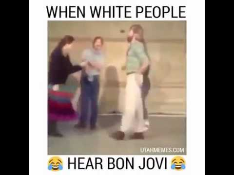 White People When Bon Jovi Comes On Ruded Youtube