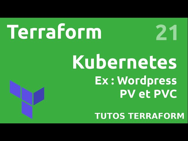 TERRAFORM - 21. KUBERNETES/WORDPRESS : INSTALLATION PV ET PVC