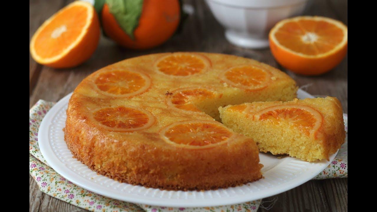 Ricetta torta rovesciata all arancia con e senza bimby soffice e