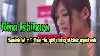 Rina Ishihara Ngoảnh lại mới chẳng ai khác ngoài anh