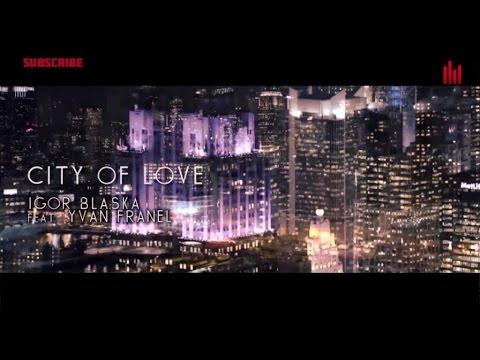 Igor Blaska ft. Yvan Franel - City Of Love (Official Video)