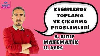 Kesirlerde Toplama ve Çıkarma Problemleri | Kesirler | 5. Sınıf Matematik Konu Anlatımları