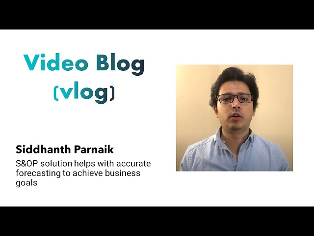 Video Blog (vlog) - S&OP solution helps with accurate forecasting to achieve business goals