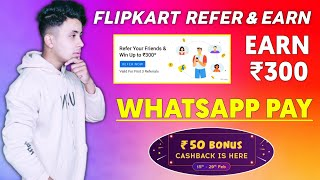 Flipkart New Refer & Earn offer Earn ₹300 😐 , Zingoy Flat ₹50 Cashback 6 Pe ₹50 , Whatsapp Pay