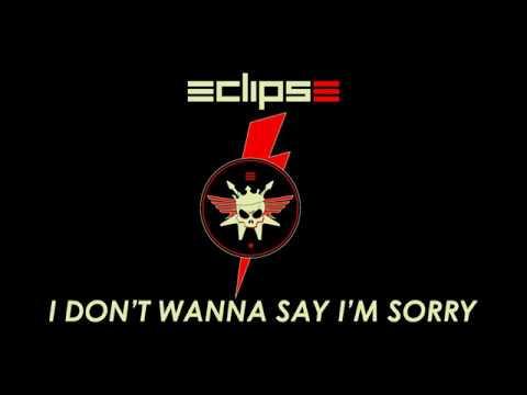Eclipse - I Don't Wanna Say I'm Sorry (Lyrics)
