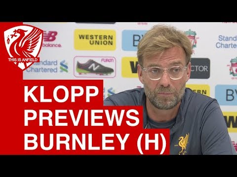 Liverpool vs. Burnley - Jurgen Klopp Pre-Match Press Conference
