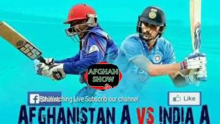 Afghanistan A vs India A Live Streaming,  India A Vs Afghanistan A Live