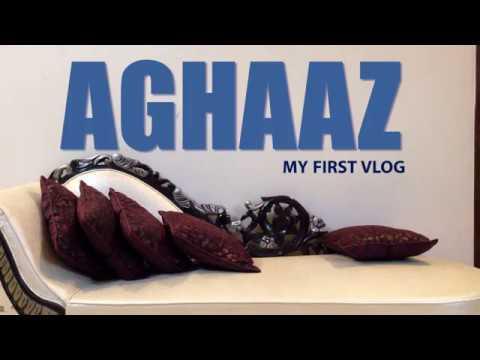 AGHAAZ | My First VLOG