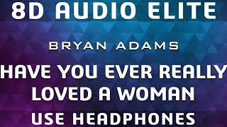 Bryan Adams - Have You Ever Really Loved A Woman |8D Audio Elite|