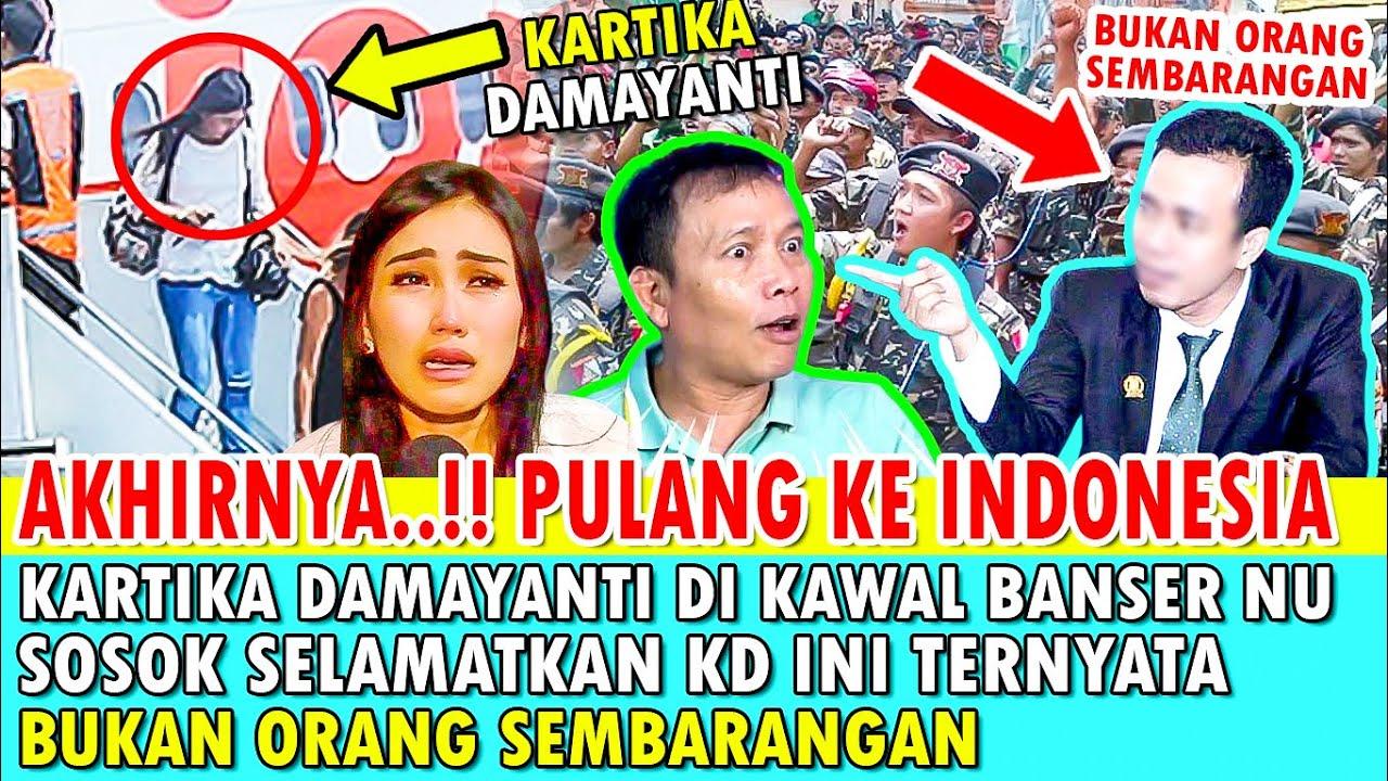 AKHIRNYA.! PULANG KE INDONESIA? KD DI KAWAL BANSER NU? SOSOK SELAMATKAN KD BUKAN ORANG SEMBARANGAN