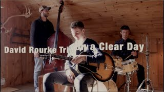On a Clear Day   David Rourke Trio