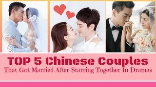 TOP 5 Chinese Couples That Got Married After Starring Together In Dramas