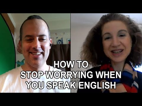 How To Stop Worrying When Speaking English - Working With The English Fluency Guide