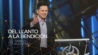 Del llanto a la bendición - Danilo Montero   Prédicas Cristianas 2020
