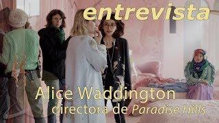 Entrevista ALICE WADDINGTON   PARADISE HILLS