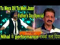 Tu Mera Dil Tu Meri Jaan | Nihal Tauro Latest Performance | Indian idol 12 | Father's Day Special