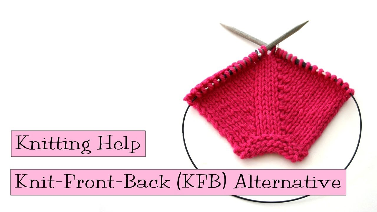 Knitting Kfb Abbreviations : Alternative to knit front back kfb increase youtube