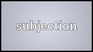 Subjection Meaning