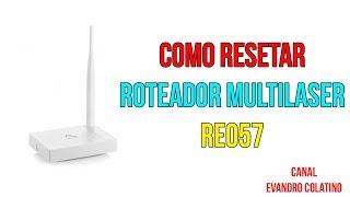 Como resetar o roteador da multilaser RE057