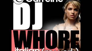DJ Caffeine & DJ Bizerk - DJ Whore (Italian SenSation ReWork) FREE DOWNLOAD