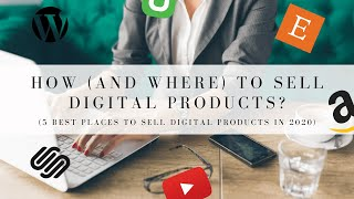 5 BEST PLACES TO CREATE AND SELL DIGITAL PRODUCTS IN 2020!