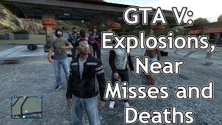GTA V: Explosions, Near Misses, and Deaths