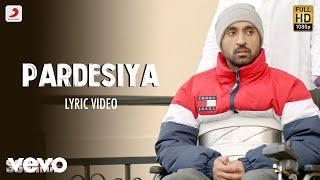 Pardesiya - Lyric Video| Soorma | Diljit | Taapsee | Sunidhi| Sukhwinder