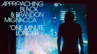 Approaching Black & Brandon Mignacca - One Minute Longer (Official Video)