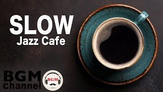 Slow Jazz Cafe - Relaxing Background Instrumental Chill Out Music