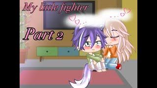 My Little Fighter   Part 2   GCMM   Read desc please 💖
