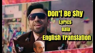 Don't Be Shy Full song Lyrics with English Translation Bala | Badshah | Ayushmann Khurana.
