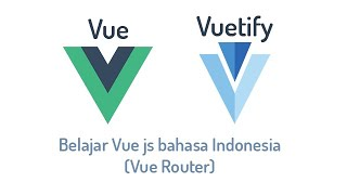 Belajar Vue js Bahasa Indonesia + Vuetify (Vue Router)