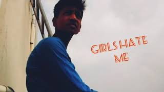 This is my sad story (all girls hate me)