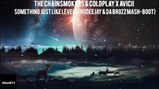 The Chainsmokers & Coldplay x Avicii - Something Just Like Levels (Rudeejay & Da Brozz Mash-Boot)