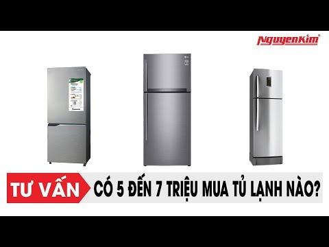 Mua Tủ Lạnh Nào, Khi Chỉ Có 5 đến 7 Triệu? - Nguyễn Kim
